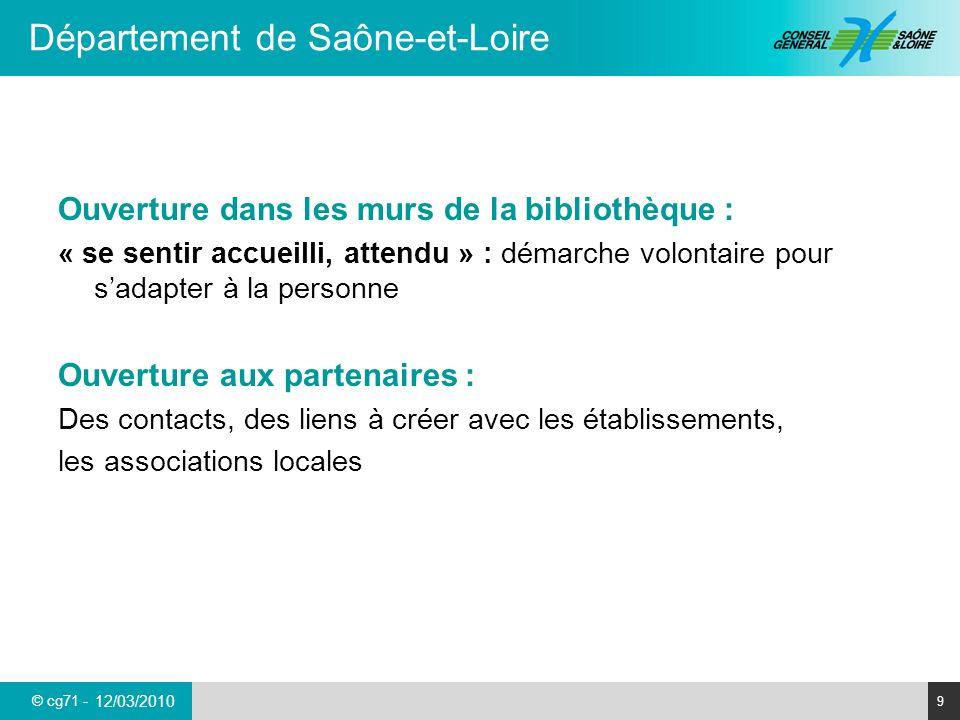© cg71 - Département de Saône-et-Loire 20 12/03/2010 Pour aller plus loin sur laccessibilité en bibliothèque : Document de la Sarthe sur le site : http://www.bds.cg72.fr/ http://www.bds.cg72.fr/ rubrique : Boîte à outils : bibliothèque et handicap