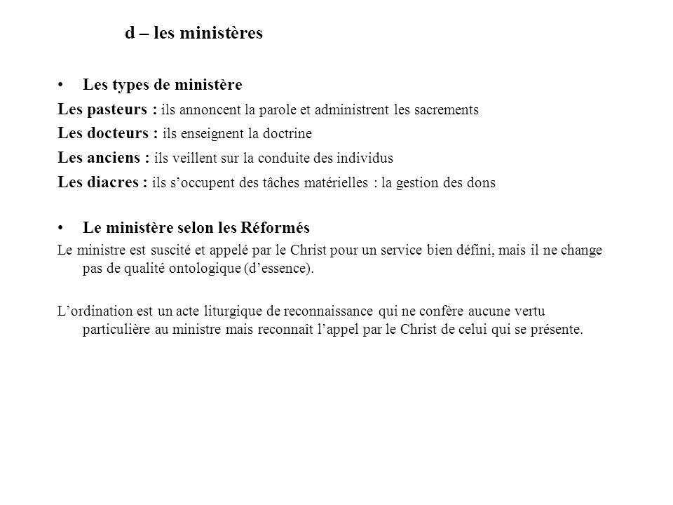 d – les ministères Les types de ministère Les pasteurs : ils annoncent la parole et administrent les sacrements Les docteurs : ils enseignent la doctr