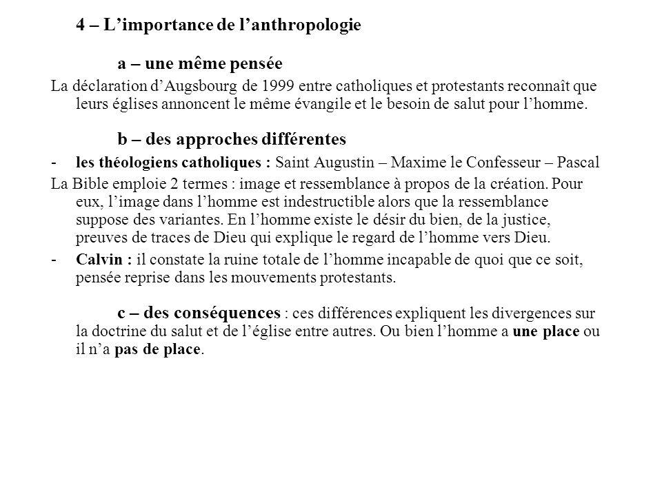 4 – Limportance de lanthropologie a – une même pensée La déclaration dAugsbourg de 1999 entre catholiques et protestants reconnaît que leurs églises a