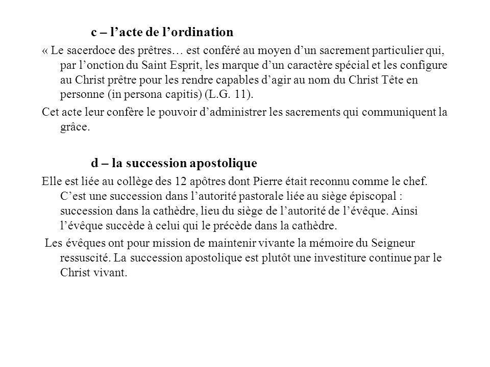 c – lacte de lordination « Le sacerdoce des prêtres… est conféré au moyen dun sacrement particulier qui, par lonction du Saint Esprit, les marque dun