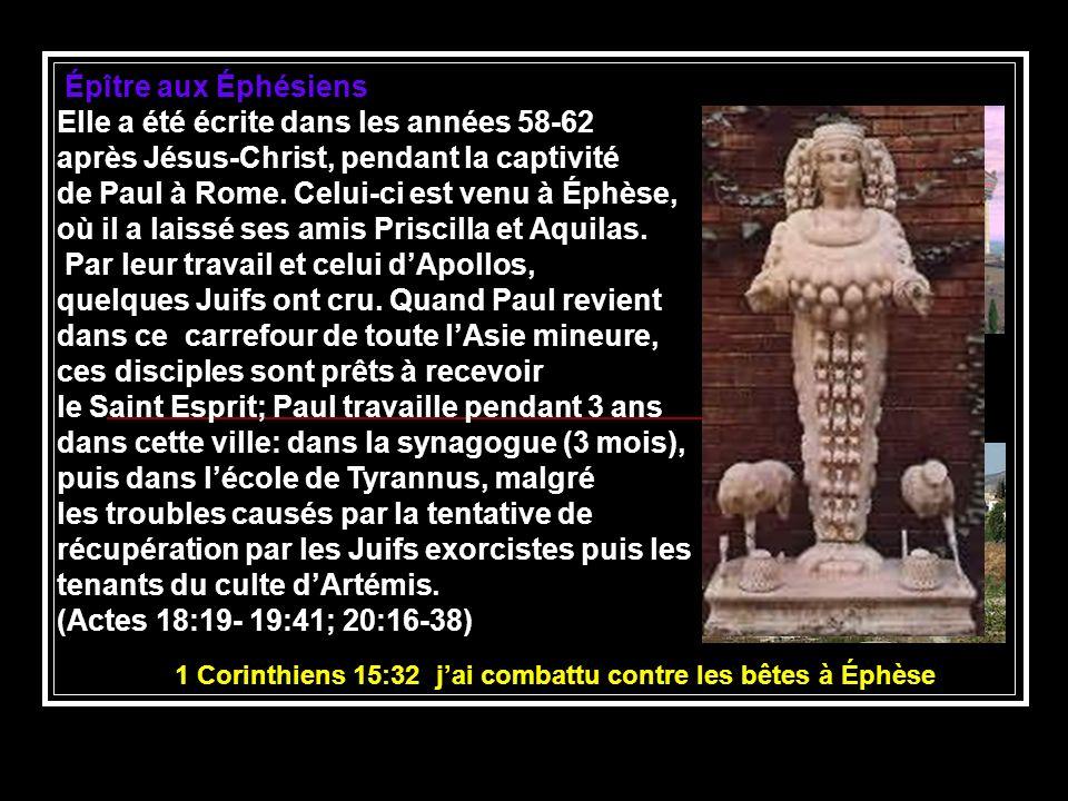 Épître aux Éphésiens Elle a été écrite dans les années 58-62 après Jésus-Christ, pendant la captivité de Paul à Rome. Celui-ci est venu à Éphèse, où i