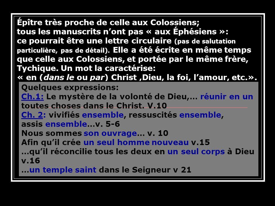 Épître très proche de celle aux Colossiens; tous les manuscrits nont pas « aux Éphésiens »: ce pourrait être une lettre circulaire (pas de salutation