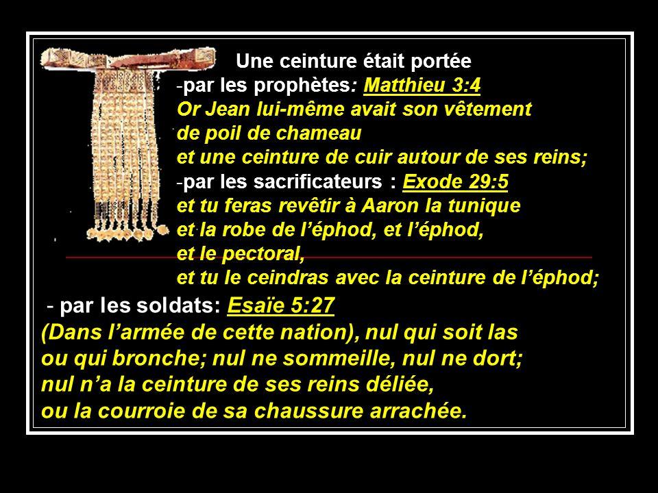 Une ceinture était portée -par les prophètes: Matthieu 3:4 Or Jean lui-même avait son vêtement de poil de chameau et une ceinture de cuir autour de se