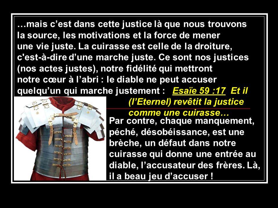 …mais cest dans cette justice là que nous trouvons la source, les motivations et la force de mener une vie juste. La cuirasse est celle de la droiture