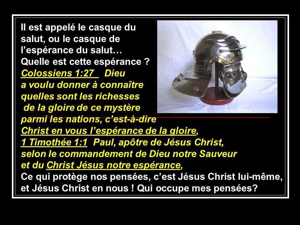 Il est appelé le casque du salut, ou le casque de lespérance du salut… Quelle est cette espérance ? Colossiens 1:27 Dieu a voulu donner à connaître qu