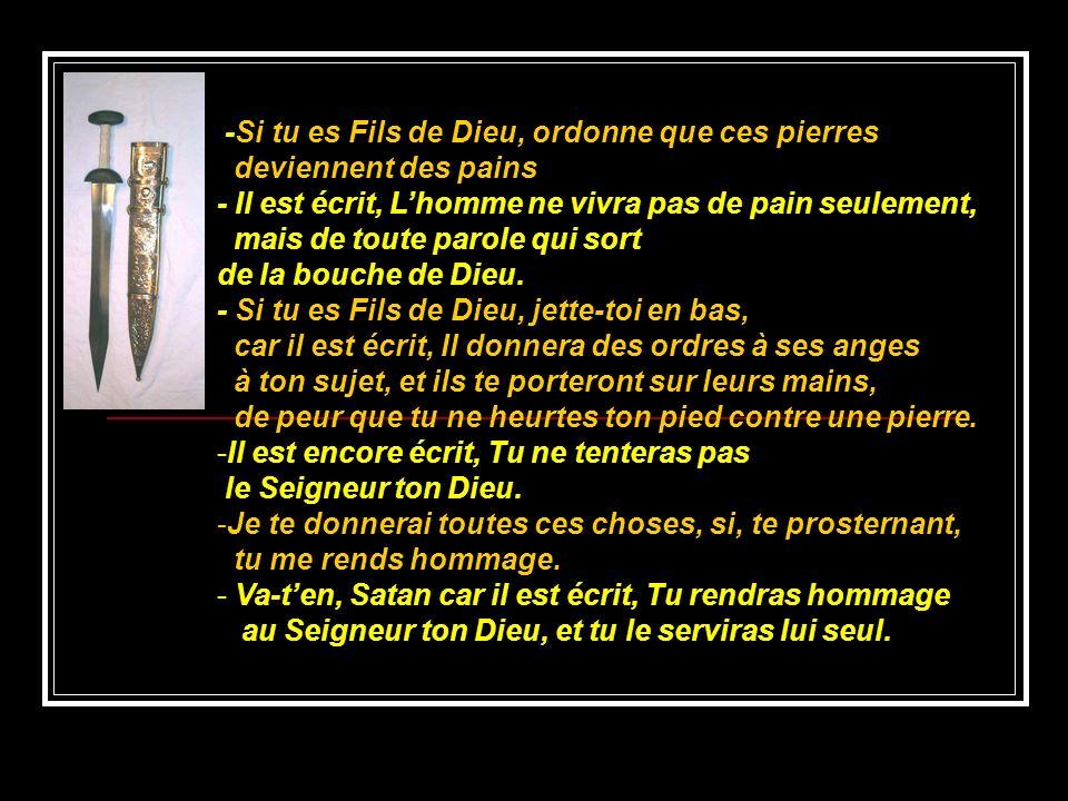 -Si tu es Fils de Dieu, ordonne que ces pierres deviennent des pains - Il est écrit, Lhomme ne vivra pas de pain seulement, mais de toute parole qui s