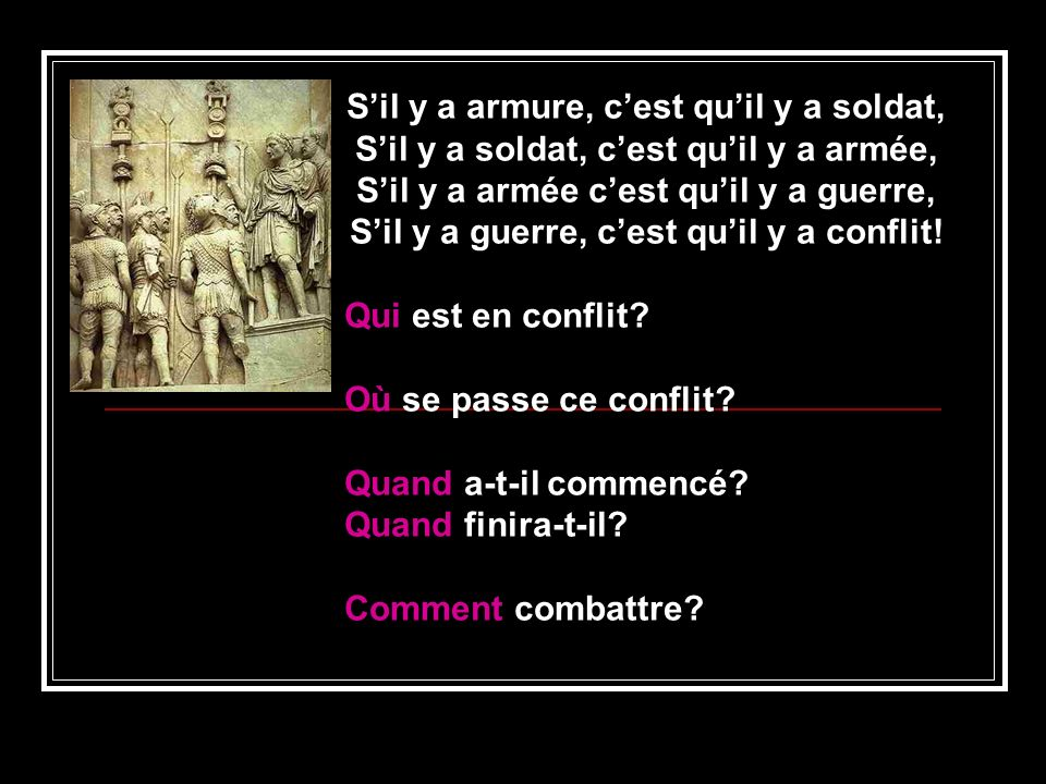 Sil y a armure, cest quil y a soldat, Sil y a soldat, cest quil y a armée, Sil y a armée cest quil y a guerre, Sil y a guerre, cest quil y a conflit!