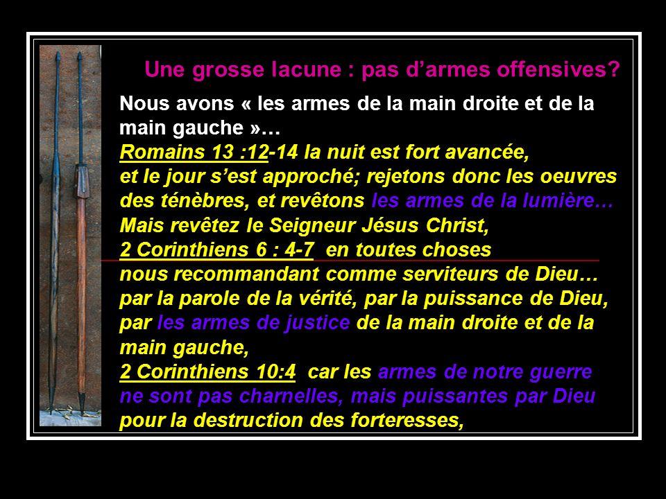 Nous avons « les armes de la main droite et de la main gauche »… Romains 13 :12-14 la nuit est fort avancée, et le jour sest approché; rejetons donc l