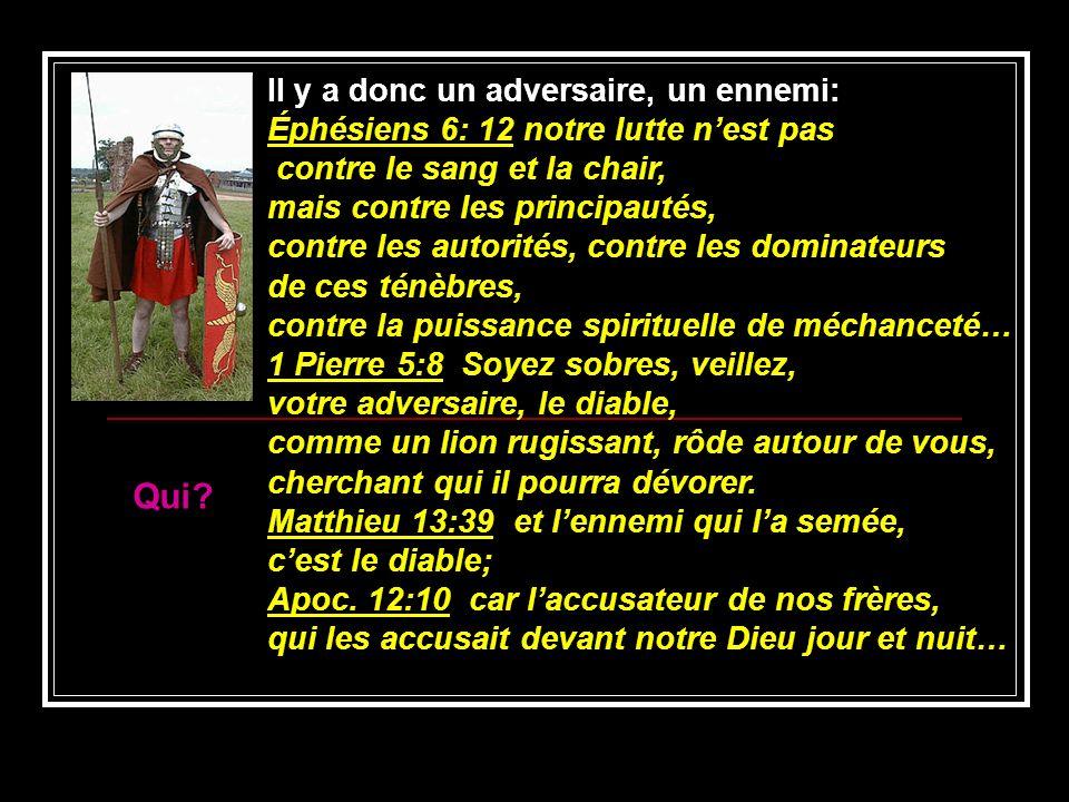 Il y a donc un adversaire, un ennemi: Éphésiens 6: 12 notre lutte nest pas contre le sang et la chair, mais contre les principautés, contre les autori