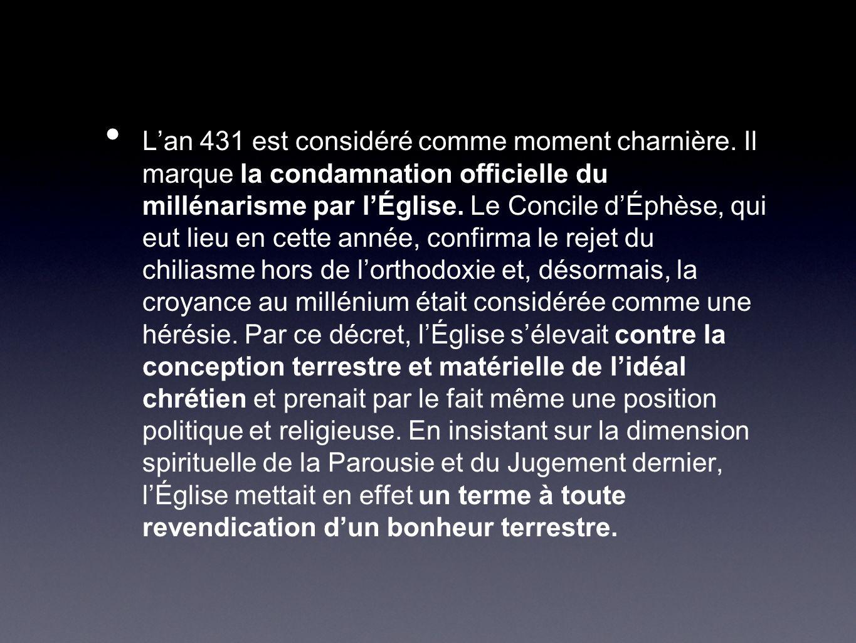Lan 431 est considéré comme moment charnière. Il marque la condamnation officielle du millénarisme par lÉglise. Le Concile dÉphèse, qui eut lieu en ce