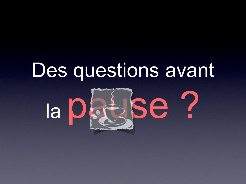 Des questions avant la pause ?