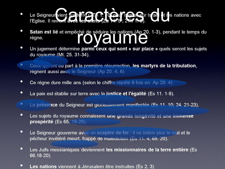 Caractères du royaume Le Seigneur vient sur terre (2Th 1. 10) pour régner sur Israël et les nations avec lEglise. Il revient avec les siens (Za 14. 5