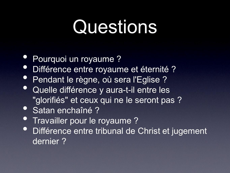 Questions Pourquoi un royaume ? Différence entre royaume et éternité ? Pendant le règne, où sera l'Eglise ? Quelle différence y aura-t-il entre les