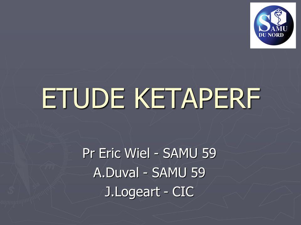 ETUDE KETAPERF Pr Eric Wiel - SAMU 59 A.Duval - SAMU 59 J.Logeart - CIC