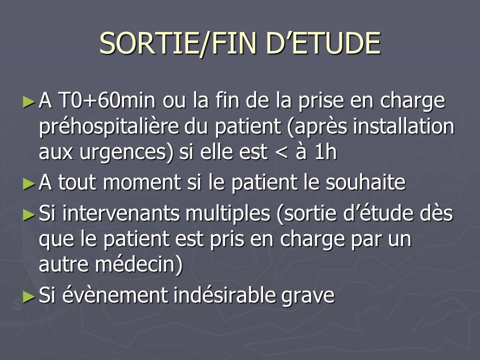 SORTIE/FIN DETUDE A T0+60min ou la fin de la prise en charge préhospitalière du patient (après installation aux urgences) si elle est < à 1h A T0+60mi