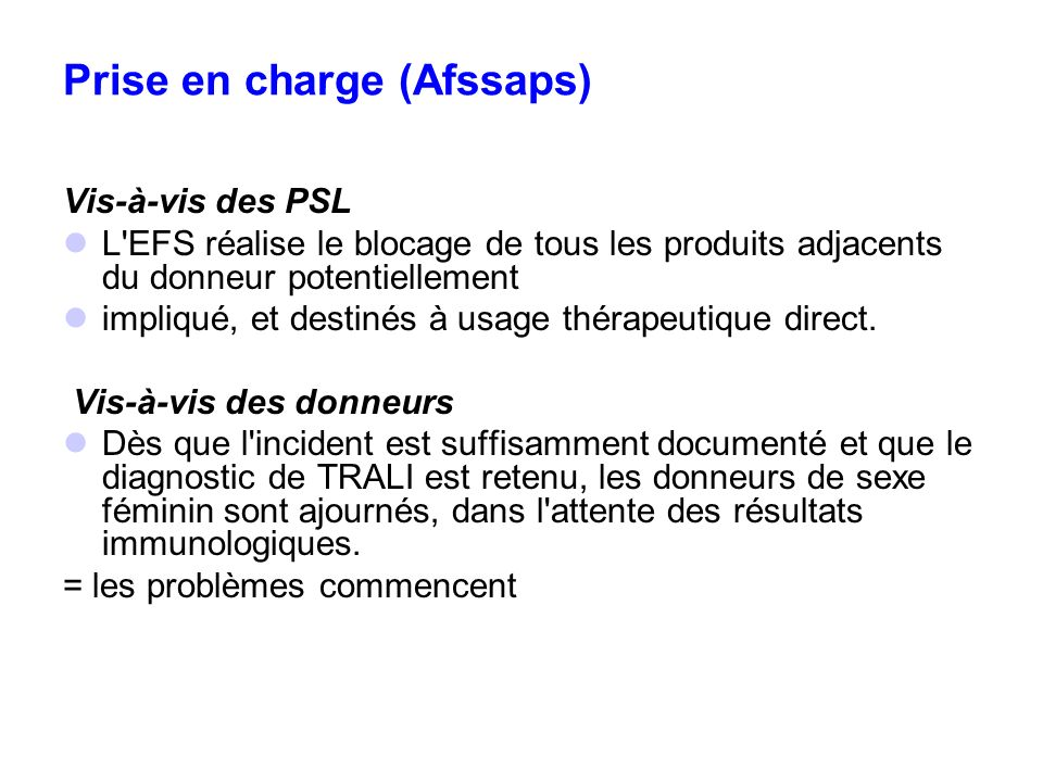 Prise en charge (Afssaps) Vis-à-vis des PSL L'EFS réalise le blocage de tous les produits adjacents du donneur potentiellement impliqué, et destinés à