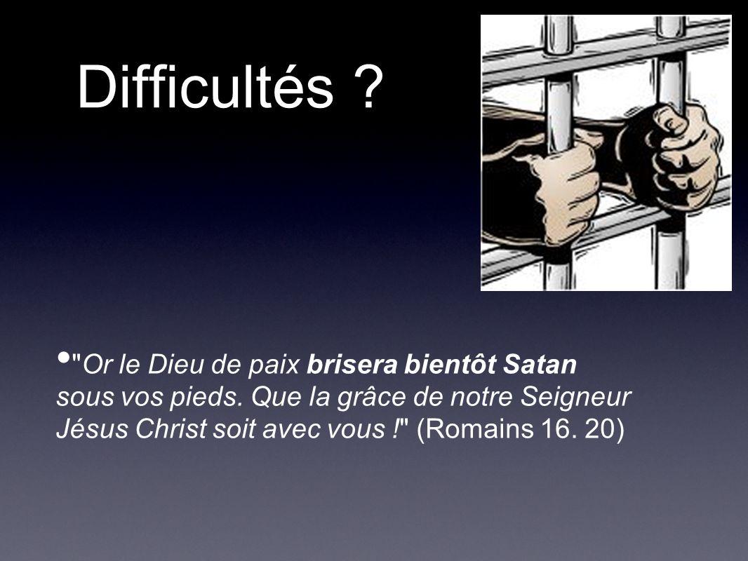 Difficultés . Or le Dieu de paix brisera bientôt Satan sous vos pieds.