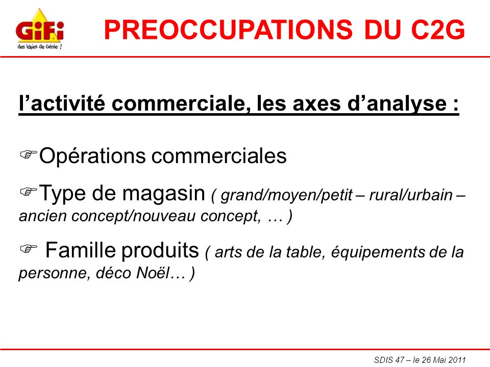 SDIS 47 – le 26 Mai 2011 lactivité commerciale, les axes danalyse : Opérations commerciales Type de magasin ( grand/moyen/petit – rural/urbain – ancie