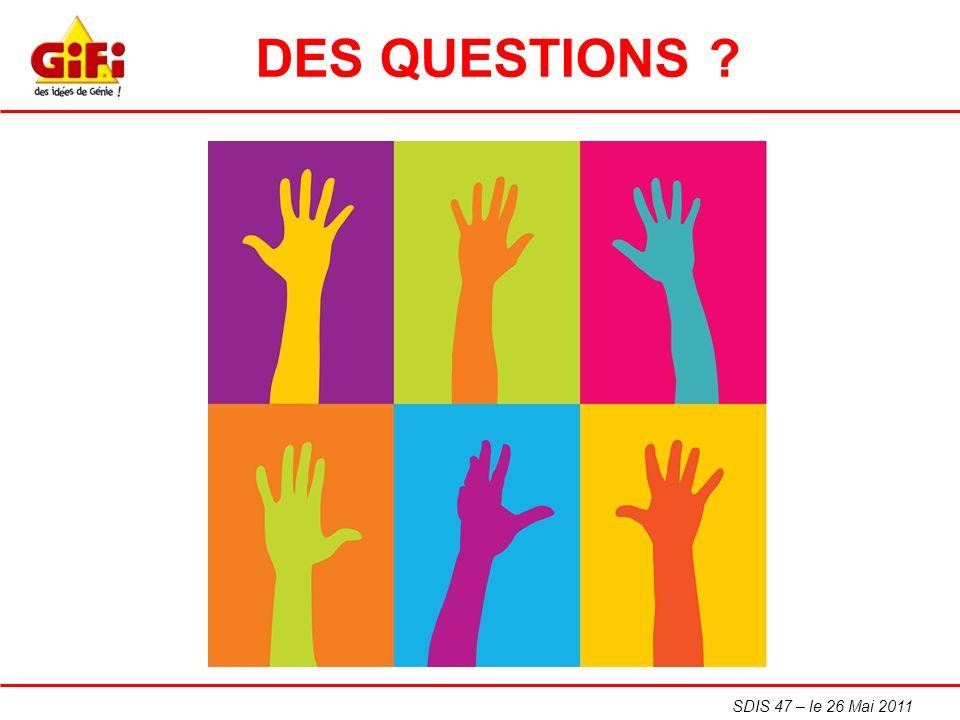 SDIS 47 – le 26 Mai 2011 DES QUESTIONS ?