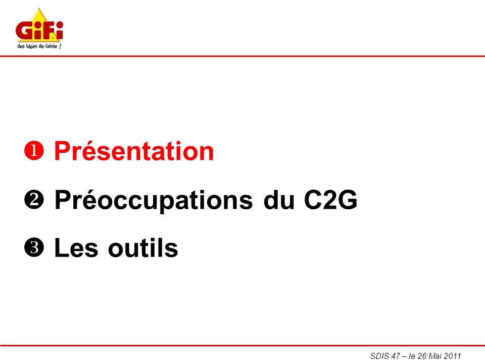 SDIS 47 – le 26 Mai 2011 Les préoccupations du C2G sarticulent sur 4 axes majeurs : Lactivité commerciale La supply-chaîn ( chaîne logistique ) La gestion Lexpansion PREOCCUPATIONS DU C2G
