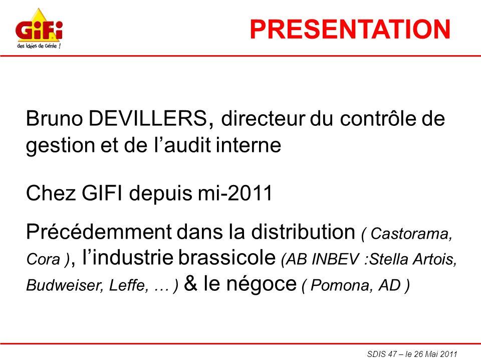 SDIS 47 – le 26 Mai 2011 Bruno DEVILLERS, directeur du contrôle de gestion et de laudit interne Chez GIFI depuis mi-2011 Précédemment dans la distribu