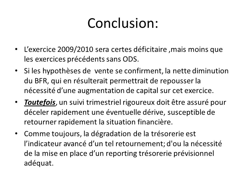 Conclusion: Lexercice 2009/2010 sera certes déficitaire,mais moins que les exercices précédents sans ODS. Si les hypothèses de vente se confirment, la