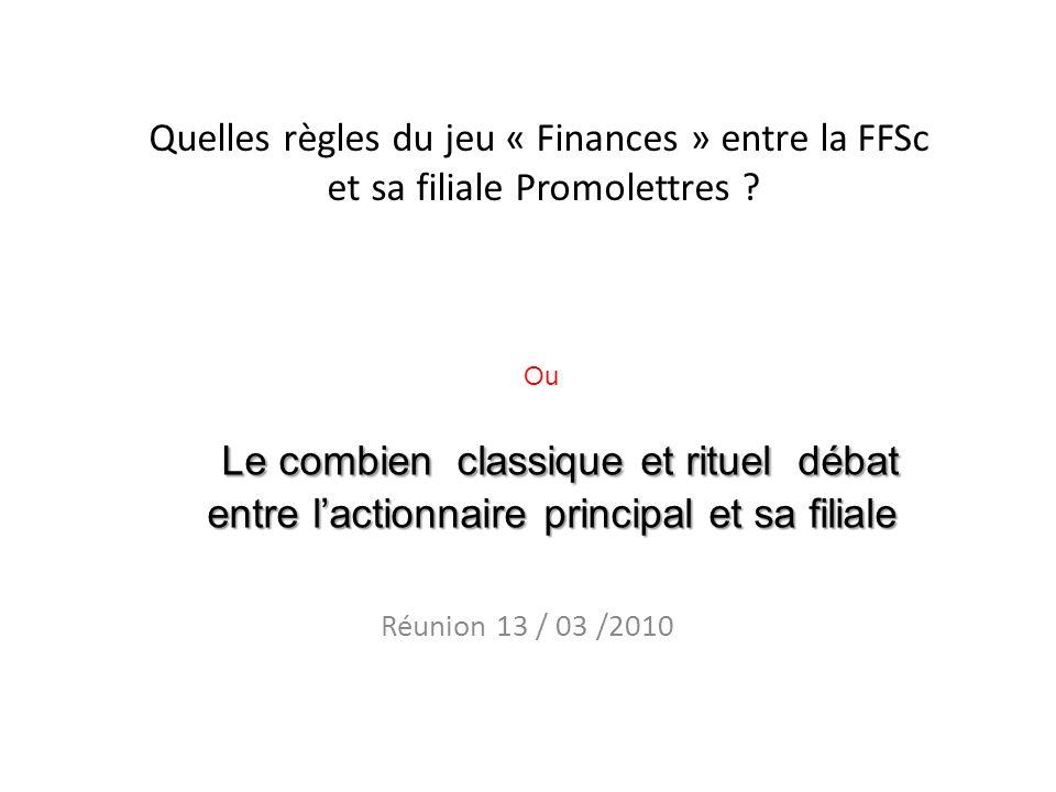 Quelles règles du jeu « Finances » entre la FFSc et sa filiale Promolettres .