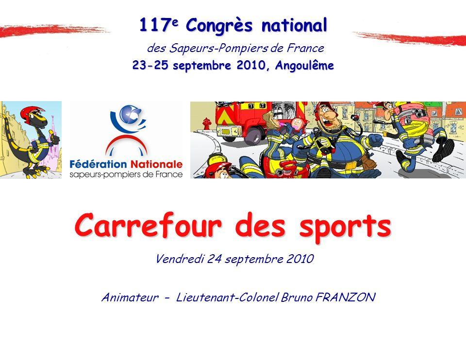 des Sapeurs-Pompiers de France 23-25 septembre 2010, Angoulême 117 e Congrès national Carrefour des sports Vendredi 24 septembre 2010 Animateur – Lieu