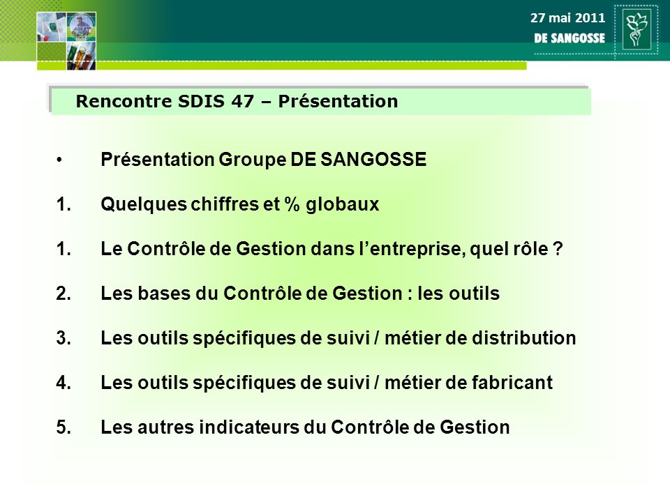 Rencontre SDIS 47 – Présentation Présentation Groupe DE SANGOSSE 1.Quelques chiffres et % globaux 1.Le Contrôle de Gestion dans lentreprise, quel rôle