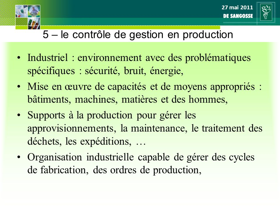 27 mai 2011 5 – un exemple de calcul de prix de revient FICHE PRODUIT : LM5300 DESIGNATION : CAID CONC FLC 1L C6 GROUPE TECHNIQUE : VRACCARTON 6 FLACONS 1L NOMENCLATURE :Pour 6UC Code Art Désignation QtéUnitéCoûtTot LR0179 CONCENTRAT PG ROUGE 2,5 G/L 6,00000KG3,037418,2244 LS0134 ADHESIF MACHINE 3M 48X1500M 1,00000M0,0001 LS0154 BOUCHON FLC 1L INVIOL+SECU ENF 6,00000UC0,060,3600 LS0166 CART 270X180X226 BVT HOMOLOG 1,00000UC0,2620,2620 LS0616 PALETTE PERDUE 80X120 1/2LOURD 0,01250UC50,0625 LS1026 ETIQ I CAID CAR 6X1L 1,00000UC0,070,0700 LS1042 STICKER INDICE TACTILE NON VOY 6,00000UC0,0040,0240 LS1890 ETIQ 285X150 CAID 1L 6,00000UC0,251,5000 LS2675 FLACON PE BLANC 1L 6,00000UC0,2781,6680 Total Pour 6 UC :22,1710