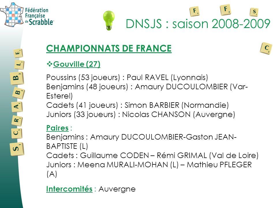 DNSJS : saison 2008-2009 CHAMPIONNATS DE FRANCE Gouville (27) Poussins (53 joueurs) : Paul RAVEL (Lyonnais) Benjamins (48 joueurs) : Amaury DUCOULOMBI