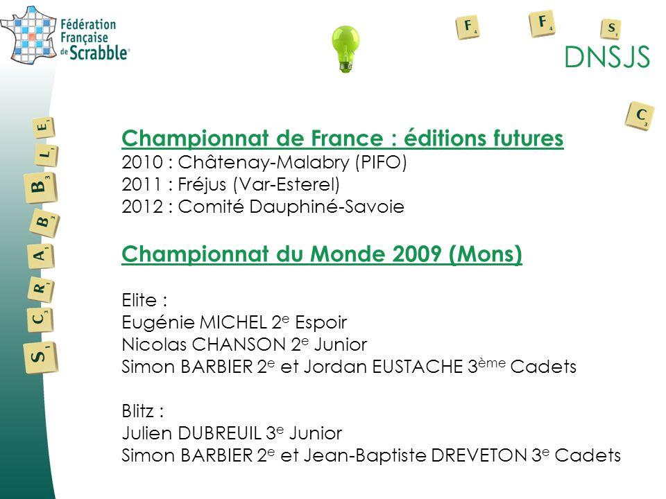 DNSJS Championnat de France : éditions futures 2010 : Châtenay-Malabry (PIFO) 2011 : Fréjus (Var-Esterel) 2012 : Comité Dauphiné-Savoie Championnat du
