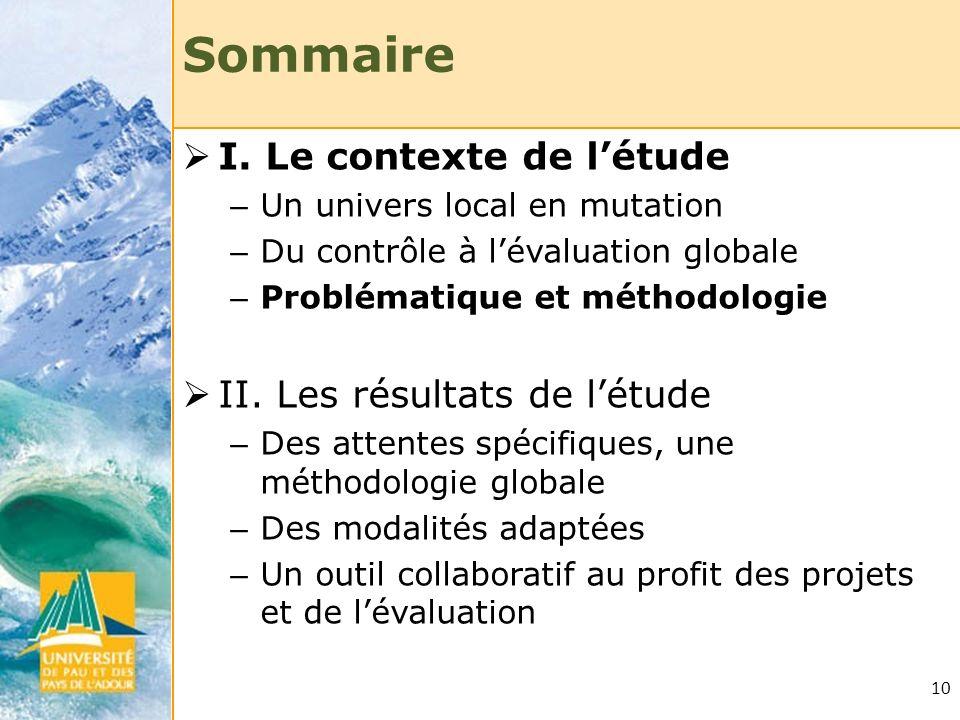 10 Sommaire I. Le contexte de létude – Un univers local en mutation – Du contrôle à lévaluation globale – Problématique et méthodologie II. Les résult