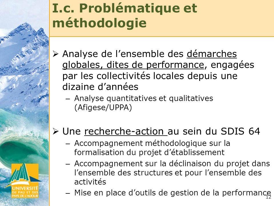 12 I.c. Problématique et méthodologie Analyse de lensemble des démarches globales, dites de performance, engagées par les collectivités locales depuis