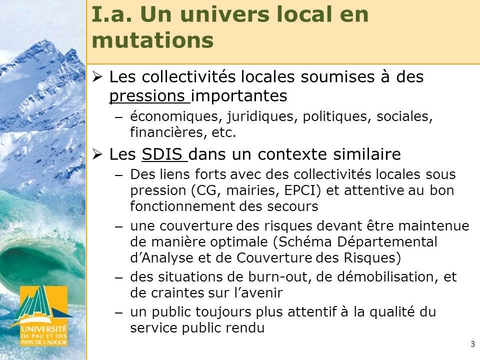 3 I.a. Un univers local en mutations Les collectivités locales soumises à des pressions importantes – économiques, juridiques, politiques, sociales, f