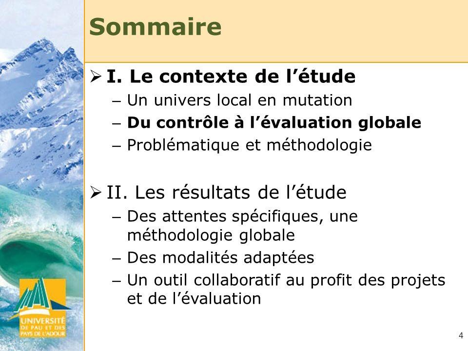 4 Sommaire I. Le contexte de létude – Un univers local en mutation – Du contrôle à lévaluation globale – Problématique et méthodologie II. Les résulta