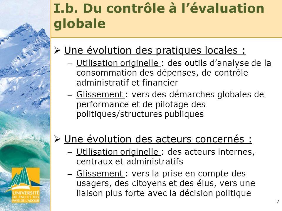 7 I.b. Du contrôle à lévaluation globale Une évolution des pratiques locales : – Utilisation originelle : des outils danalyse de la consommation des d