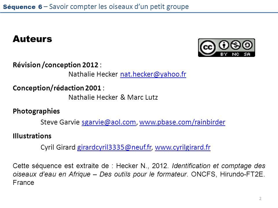Séquence 6 – Savoir compter les oiseaux dun petit groupe 2 Auteurs Révision /conception 2012 : Nathalie Hecker nat.hecker@yahoo.frnat.hecker@yahoo.fr