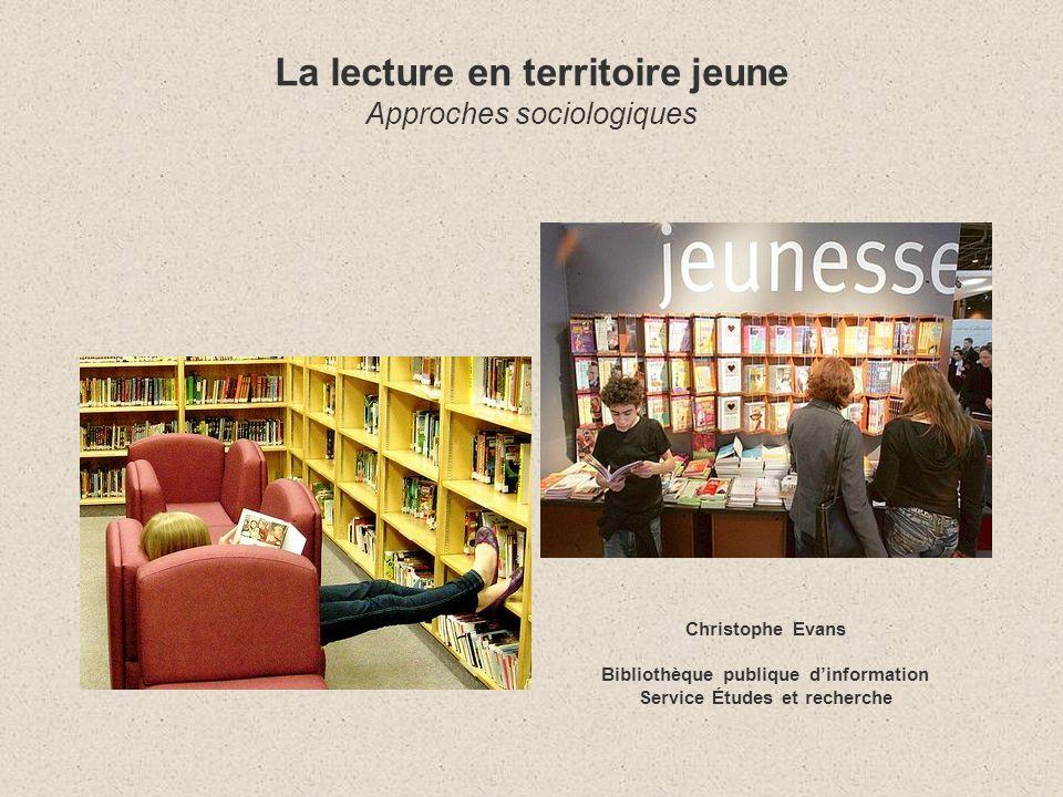 La lecture en territoire jeune Approches sociologiques Christophe Evans Bibliothèque publique dinformation Service Études et recherche