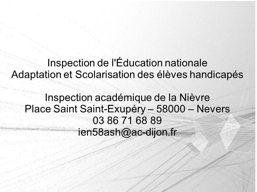 Inspection de l Éducation nationale Adaptation et Scolarisation des élèves handicapés Inspection académique de la Nièvre Place Saint Saint-Exupéry – 58000 – Nevers 03 86 71 68 89 ien58ash@ac-dijon.fr