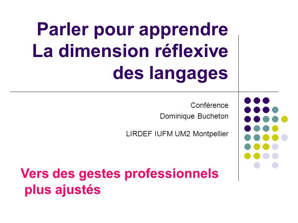 Parler pour apprendre La dimension réflexive des langages Conférence Dominique Bucheton LIRDEF IUFM UM2 Montpellier Vers des gestes professionnels plu