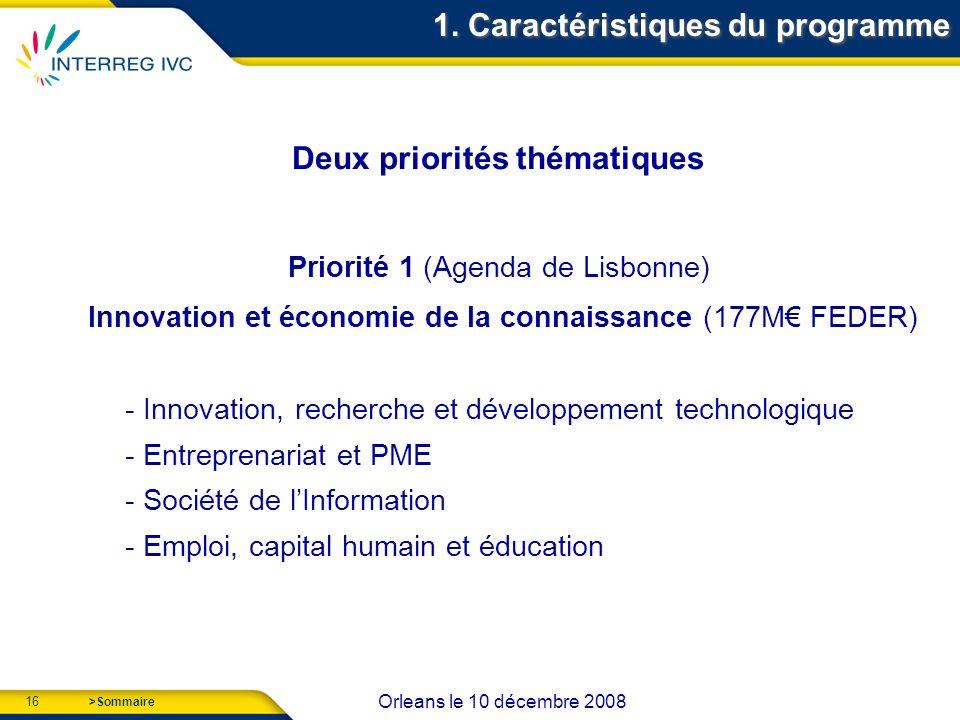 16 Orleans le 10 décembre 2008 >Sommaire Deux priorités thématiques Priorité 1 (Agenda de Lisbonne) Innovation et économie de la connaissance (177M FEDER) - Innovation, recherche et développement technologique - Entreprenariat et PME - Société de lInformation - Emploi, capital humain et éducation 1.