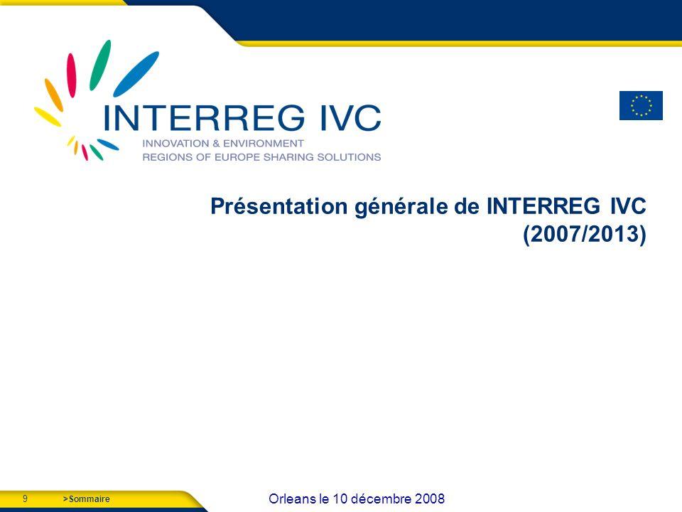 9 Orleans le 10 décembre 2008 >Sommaire Présentation générale de INTERREG IVC (2007/2013)