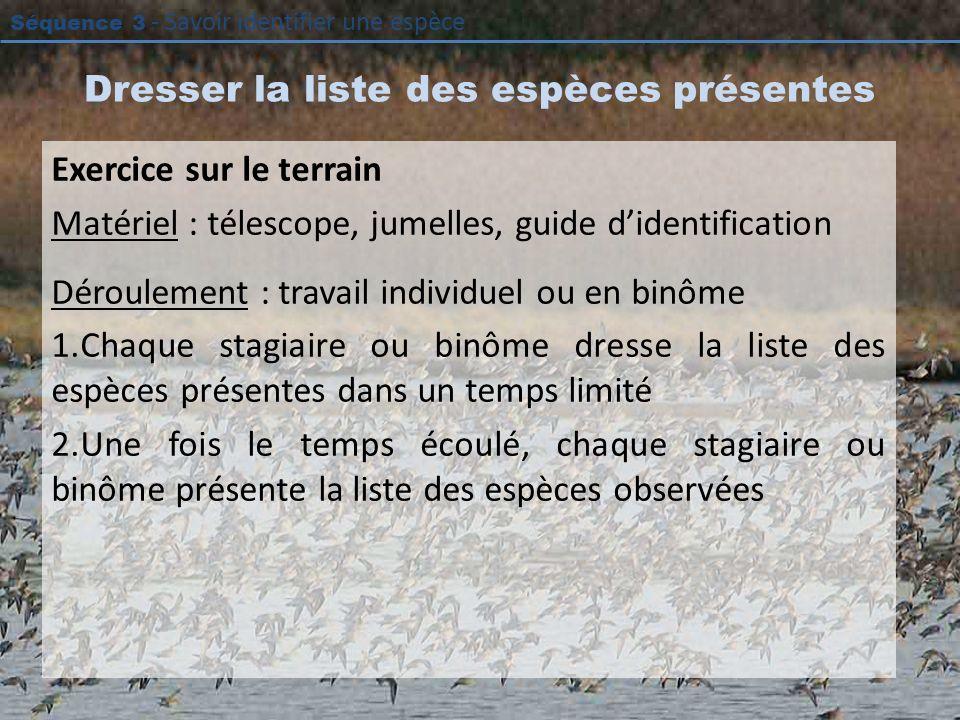 Séquence 3 - Savoir identifier une espèce Dresser la liste des espèces présentes Exercice sur le terrain Matériel : télescope, jumelles, guide didenti
