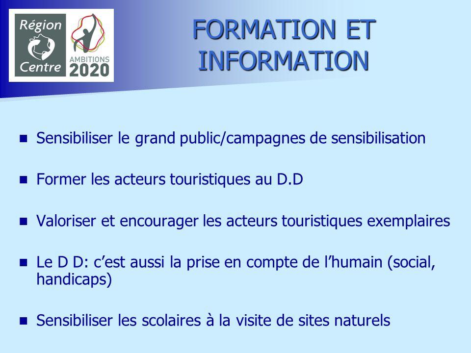 FORMATION ET INFORMATION Sensibiliser le grand public/campagnes de sensibilisation Former les acteurs touristiques au D.D Valoriser et encourager les
