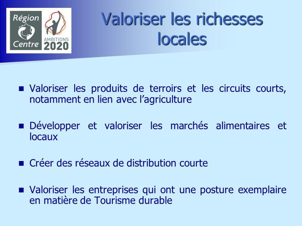 Valoriser les richesses locales Valoriser les produits de terroirs et les circuits courts, notamment en lien avec lagriculture Développer et valoriser