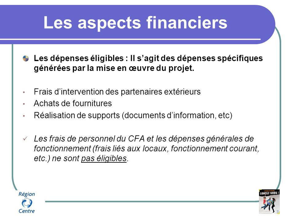 Les aspects financiers Les dépenses éligibles : Il sagit des dépenses spécifiques générées par la mise en œuvre du projet.