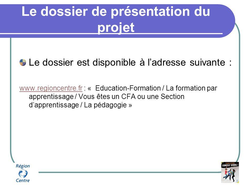 Le dossier de présentation du projet Le dossier est disponible à ladresse suivante : www.regioncentre.frwww.regioncentre.fr : « Education-Formation / La formation par apprentissage / Vous êtes un CFA ou une Section dapprentissage / La pédagogie »
