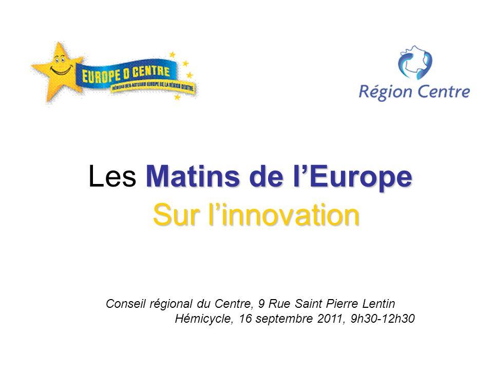 Matins de lEurope Les Matins de lEurope Sur linnovation Conseil régional du Centre, 9 Rue Saint Pierre Lentin Hémicycle, 16 septembre 2011, 9h30-12h30