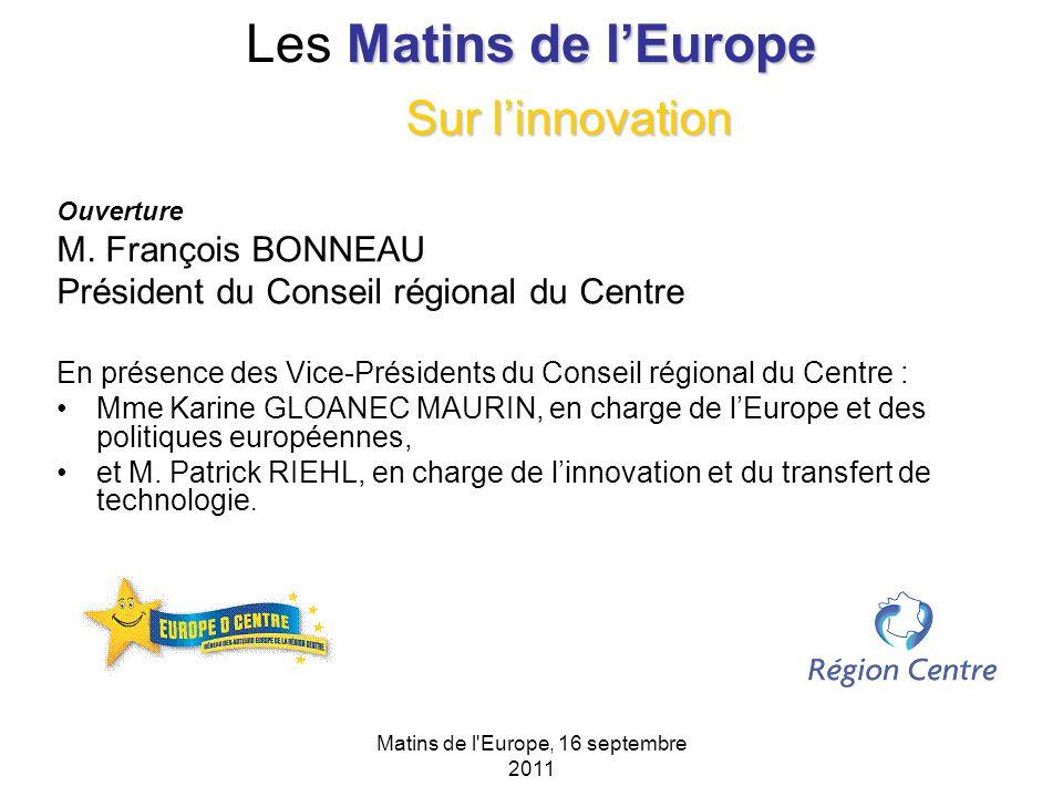 Matins de l Europe, 16 septembre 2011 Matins de lEurope Les Matins de lEurope Le soutien de la politique de cohésion à la recherche et à l innovation: perspectives actuelles et futures Mme Anna VERSCHEURE et M.